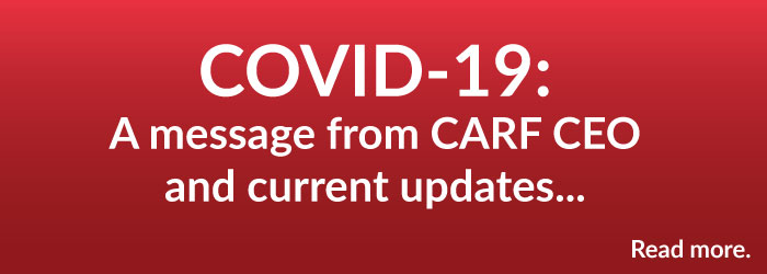 COVID-19: A message from CARF's CEO and current updates. Click to read more.