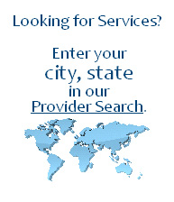 Looking for Services? Enter your  city, state in our Provider Search.